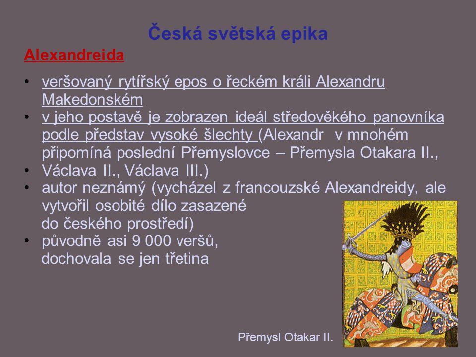 Česká světská epika Alexandreida veršovaný rytířský epos o řeckém králi Alexandru Makedonském v jeho postavě je zobrazen ideál středověkého panovníka