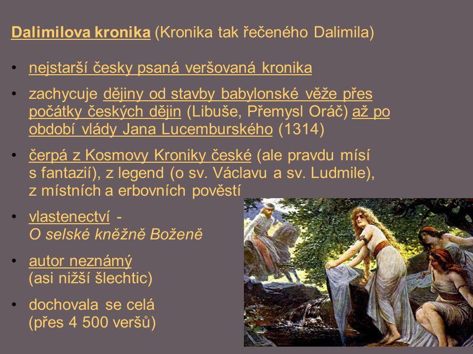 Dalimilova kronika (Kronika tak řečeného Dalimila) nejstarší česky psaná veršovaná kronika zachycuje dějiny od stavby babylonské věže přes počátky čes