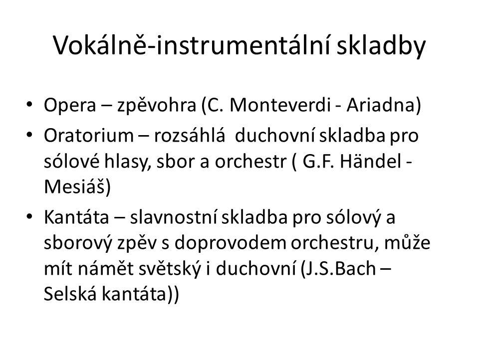 Vokálně-instrumentální skladby Opera – zpěvohra (C. Monteverdi - Ariadna) Oratorium – rozsáhlá duchovní skladba pro sólové hlasy, sbor a orchestr ( G.