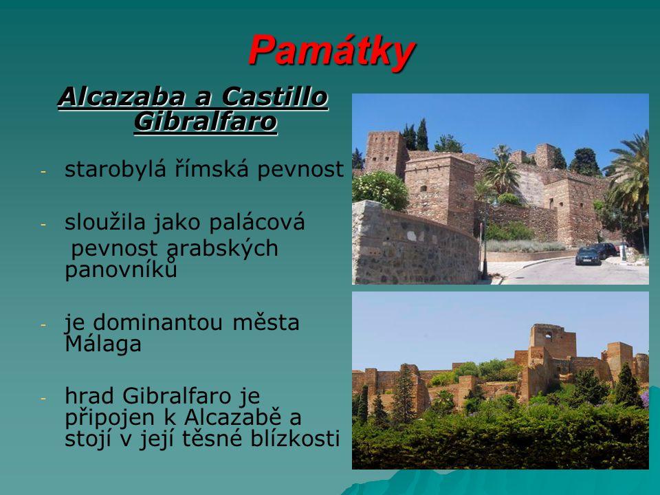 Památky Alcazaba a Castillo Gibralfaro - - starobylá římská pevnost - - sloužila jako palácová pevnost arabských panovníků - - je dominantou města Málaga - - hrad Gibralfaro je připojen k Alcazabě a stojí v její těsné blízkosti