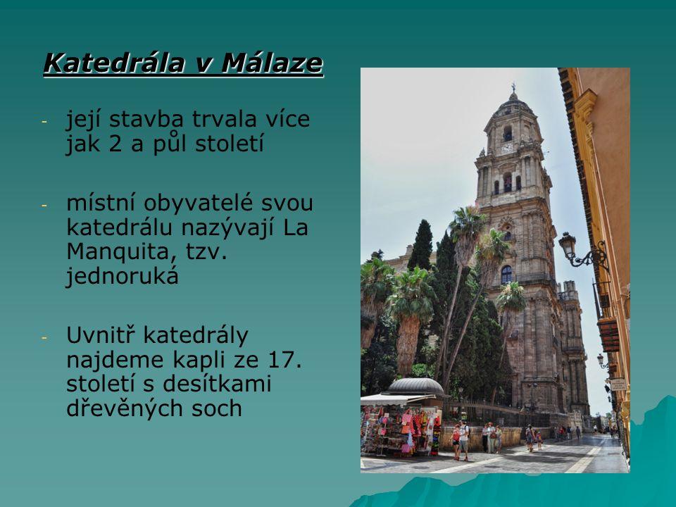 Katedrála v Málaze - - její stavba trvala více jak 2 a půl století - - místní obyvatelé svou katedrálu nazývají La Manquita, tzv. jednoruká - - Uvnitř