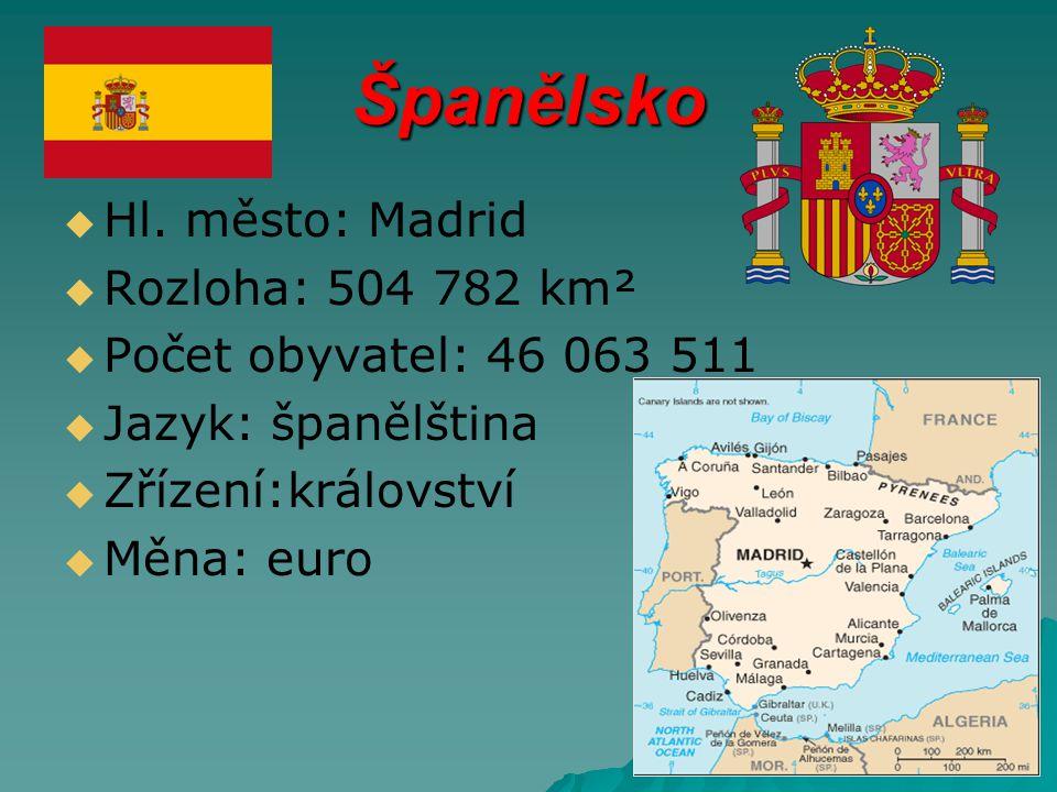 Španělsko   Hl. město: Madrid   Rozloha: 504 782 km²   Počet obyvatel: 46 063 511   Jazyk: španělština   Zřízení:království   Měna: euro