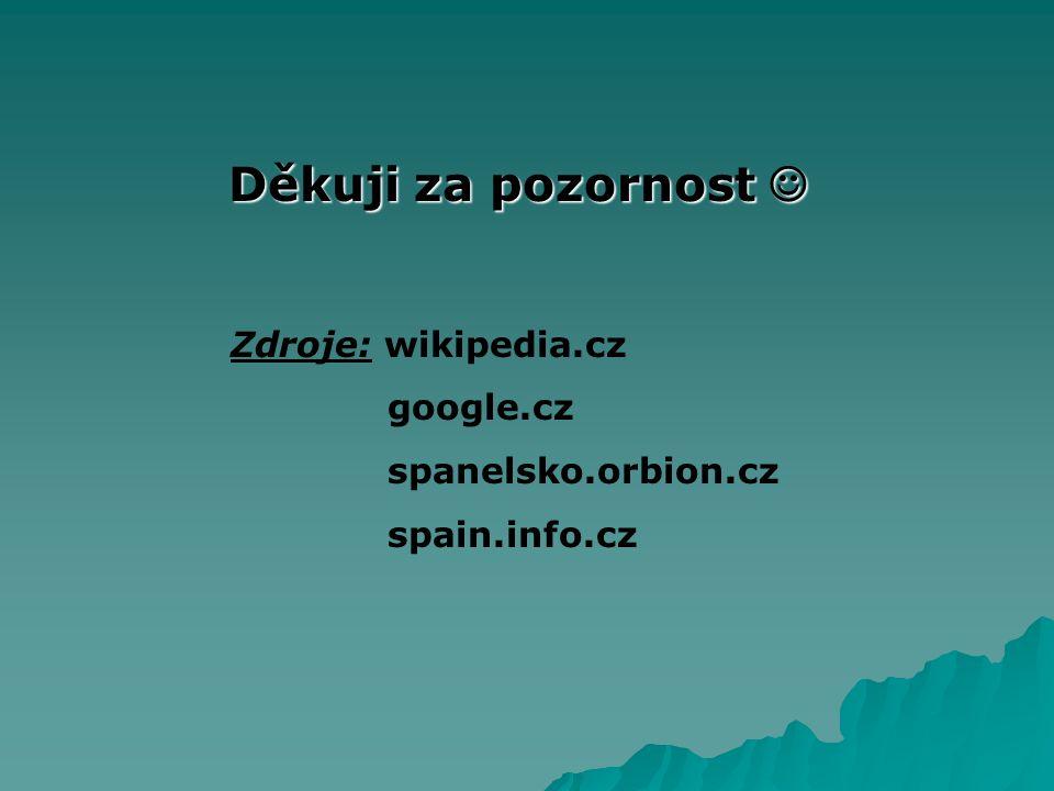 Děkuji za pozornost Děkuji za pozornost Zdroje: wikipedia.cz google.cz spanelsko.orbion.cz spain.info.cz