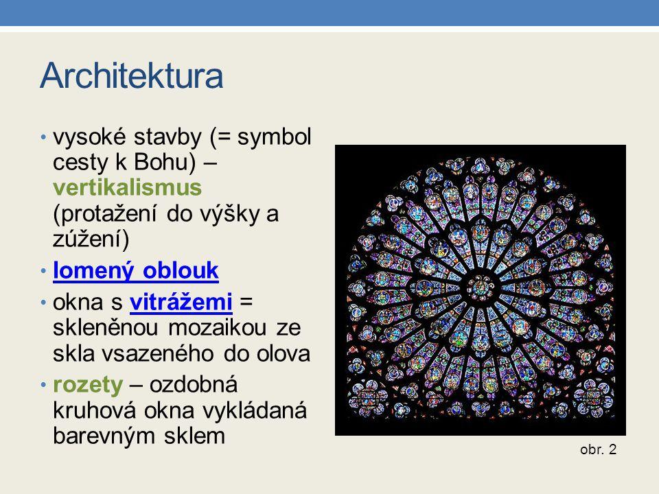 Architektura vysoké stavby (= symbol cesty k Bohu) – vertikalismus (protažení do výšky a zúžení) lomený oblouk lomený oblouk okna s vitrážemi = skleně