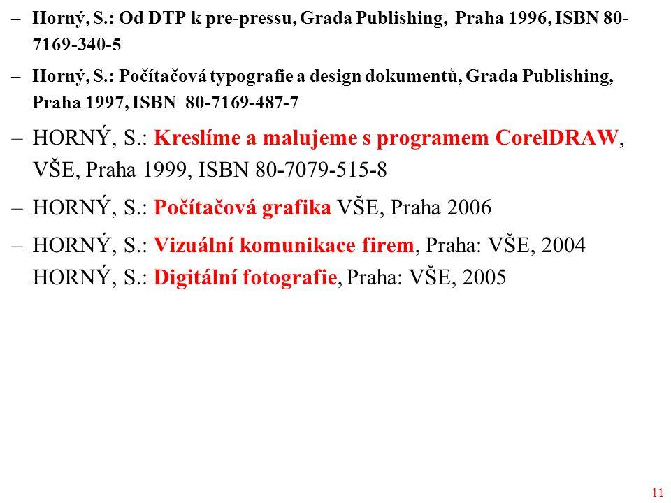 11 –Horný, S.: Od DTP k pre-pressu, Grada Publishing, Praha 1996, ISBN 80- 7169-340-5 –Horný, S.: Počítačová typografie a design dokumentů, Grada Publishing, Praha 1997, ISBN 80-7169-487-7 –HORNÝ, S.: Kreslíme a malujeme s programem CorelDRAW, VŠE, Praha 1999, ISBN 80-7079-515-8 –HORNÝ, S.: Počítačová grafika VŠE, Praha 2006 –HORNÝ, S.: Vizuální komunikace firem, Praha: VŠE, 2004 HORNÝ, S.: Digitální fotografie, Praha: VŠE, 2005