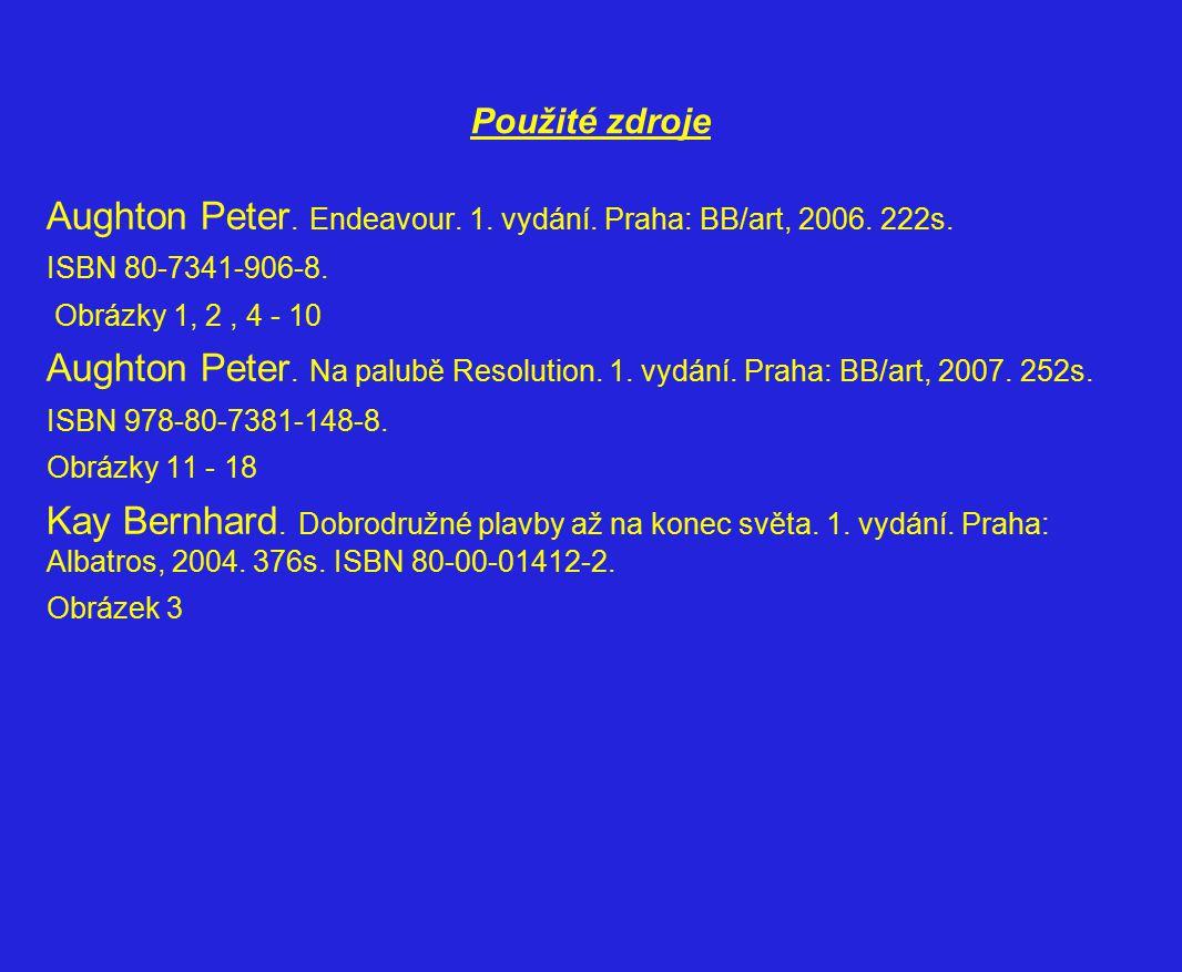 Použité zdroje Aughton Peter. Endeavour. 1. vydání. Praha: BB/art, 2006. 222s. ISBN 80-7341-906-8. Obrázky 1, 2, 4 - 10 Aughton Peter. Na palubě Resol