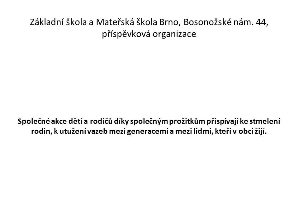 Základní škola a Mateřská škola Brno, Bosonožské nám. 44, příspěvková organizace Společné akce dětí a rodičů díky společným prožitkům přispívají ke st