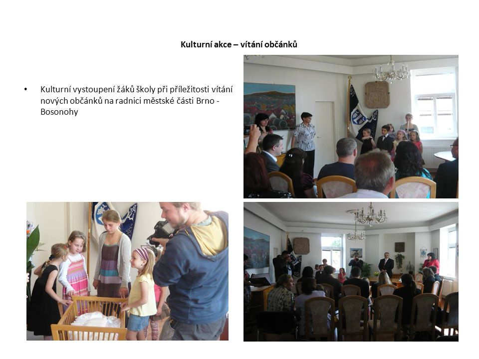 Kulturní akce – vítání občánků Kulturní vystoupení žáků školy při příležitosti vítání nových občánků na radnici městské části Brno - Bosonohy