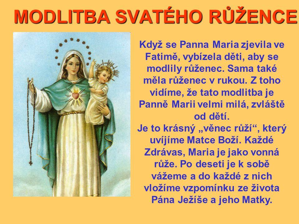 MODLITBA SVATÉHO RŮŽENCE Když se Panna Maria zjevila ve Fatimě, vybízela děti, aby se modlily růženec. Sama také měla růženec v rukou. Z toho vidíme,