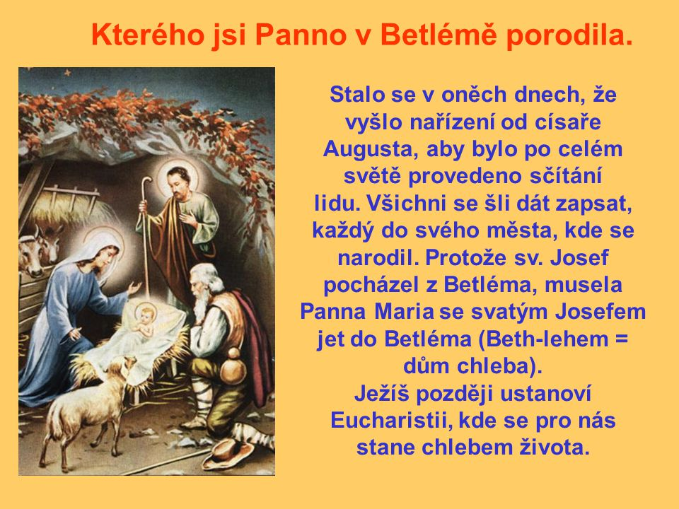 Kterého jsi Panno v Betlémě porodila. Stalo se v oněch dnech, že vyšlo nařízení od císaře Augusta, aby bylo po celém světě provedeno sčítání lidu. Vši