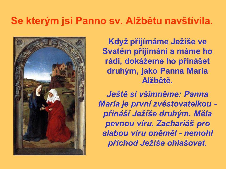 Se kterým jsi Panno sv. Alžbětu navštívila. Když přijímáme Ježíše ve Svatém přijímání a máme ho rádi, dokážeme ho přinášet druhým, jako Panna Maria Al