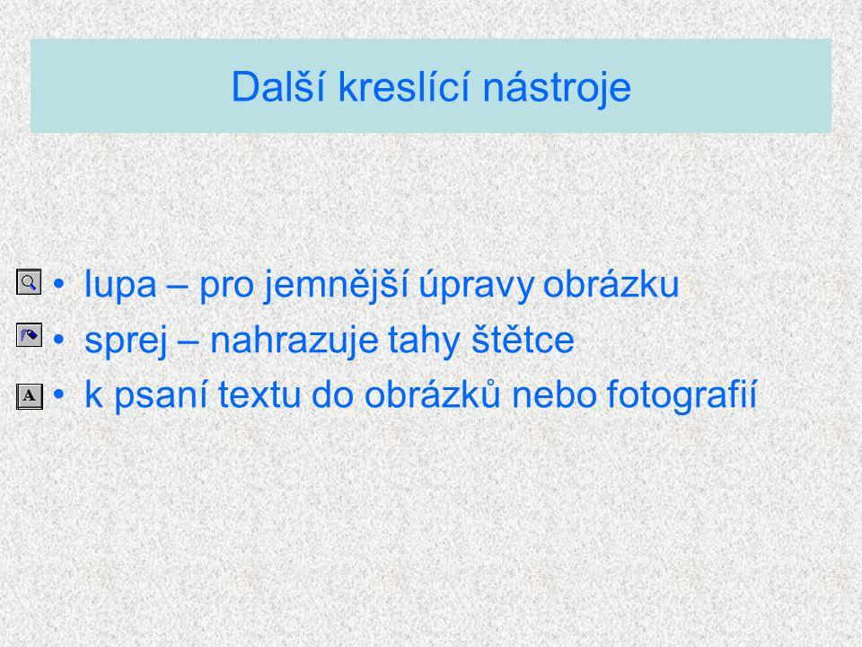 lupa – pro jemnější úpravy obrázku sprej – nahrazuje tahy štětce k psaní textu do obrázků nebo fotografií Další kreslící nástroje