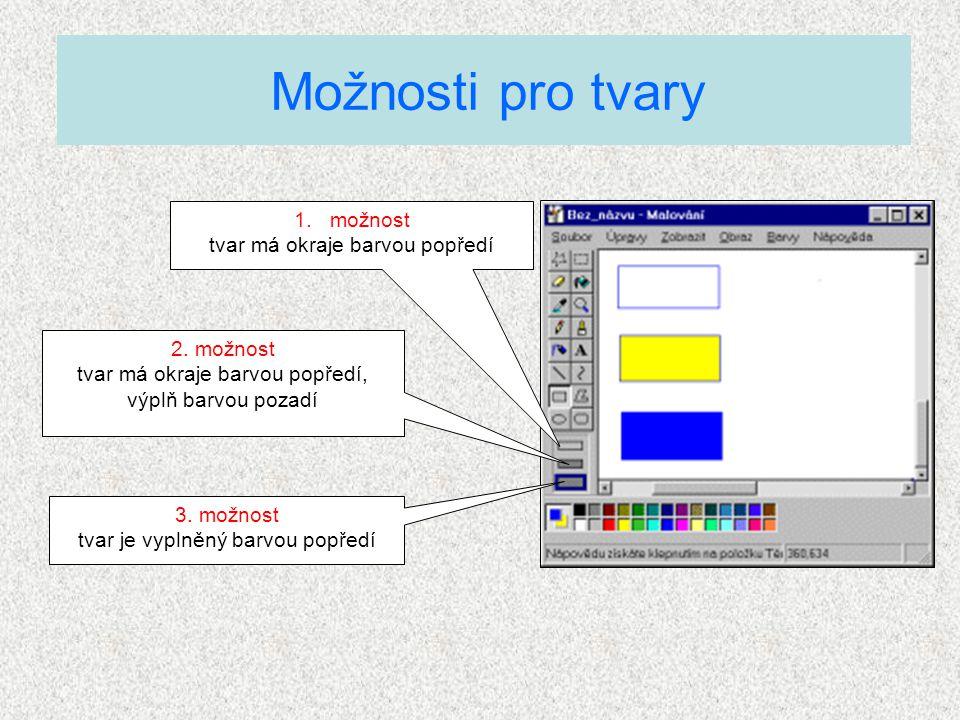 Možnosti pro tvary 1.možnost tvar má okraje barvou popředí 2.