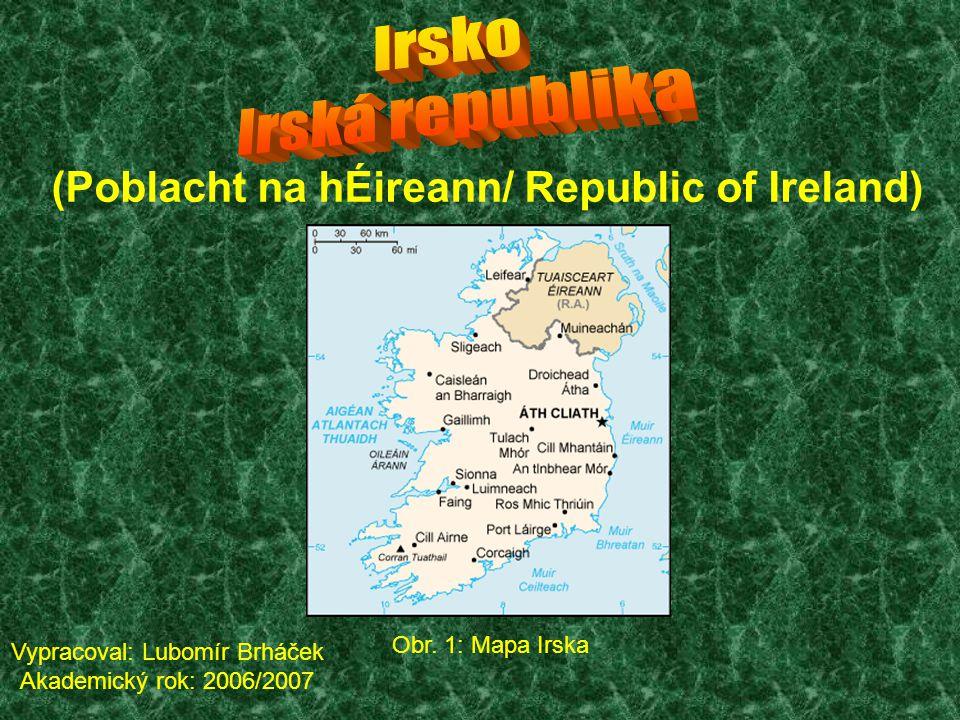 (Poblacht na hÉireann/ Republic of Ireland) Obr. 1: Mapa Irska Vypracoval: Lubomír Brháček Akademický rok: 2006/2007