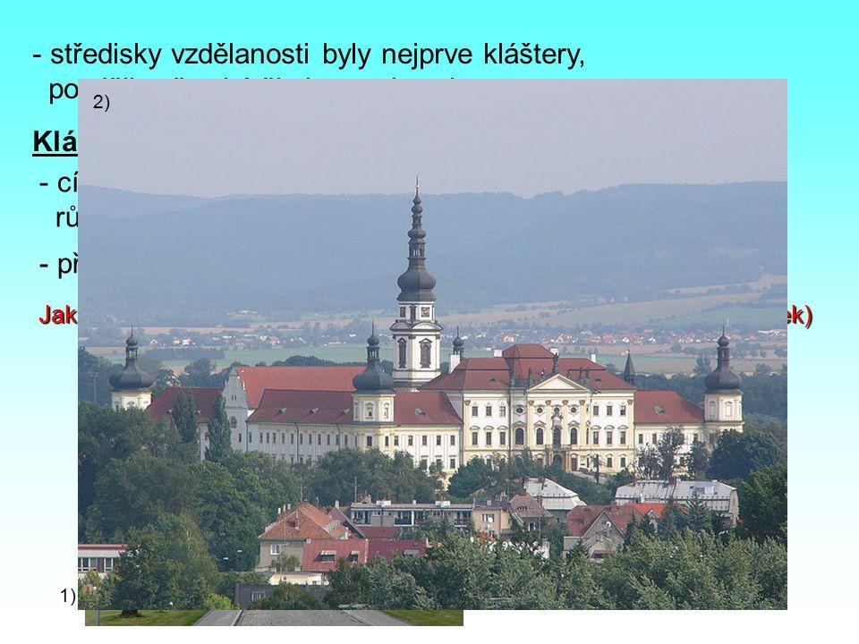 - středisky vzdělanosti byly nejprve kláštery, později městské školy a univerzity Klášter - církevní stavba, kterou obývají mniši nebo řeholnice různých řádů (benediktýni, františkáni…) - přísný řád (modlitba, celibát, skromnost, odříkání…) Jak se nazývá klášter v nedalekém jihomoravském městě.