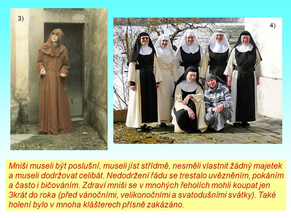 Mniši museli být poslušní, museli jíst střídmě, nesměli vlastnit žádný majetek a museli dodržovat celibát.