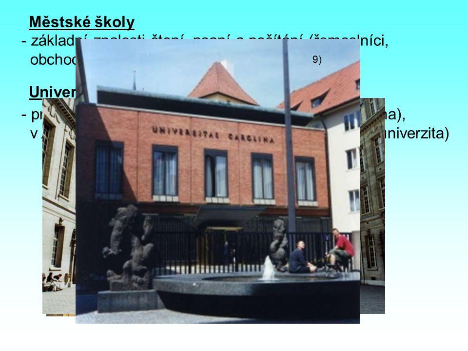 Městské školy - základní znalosti čtení, psaní a počítání (řemeslníci, obchodníci, úředníci…) Univerzity (vysoké školy) - první v Itálii (1119 Bologna), dále ve Francii (Sorbona), v Anglii (Oxford), v českých zemích (1348 Karlova univerzita) 7) 8) 9)