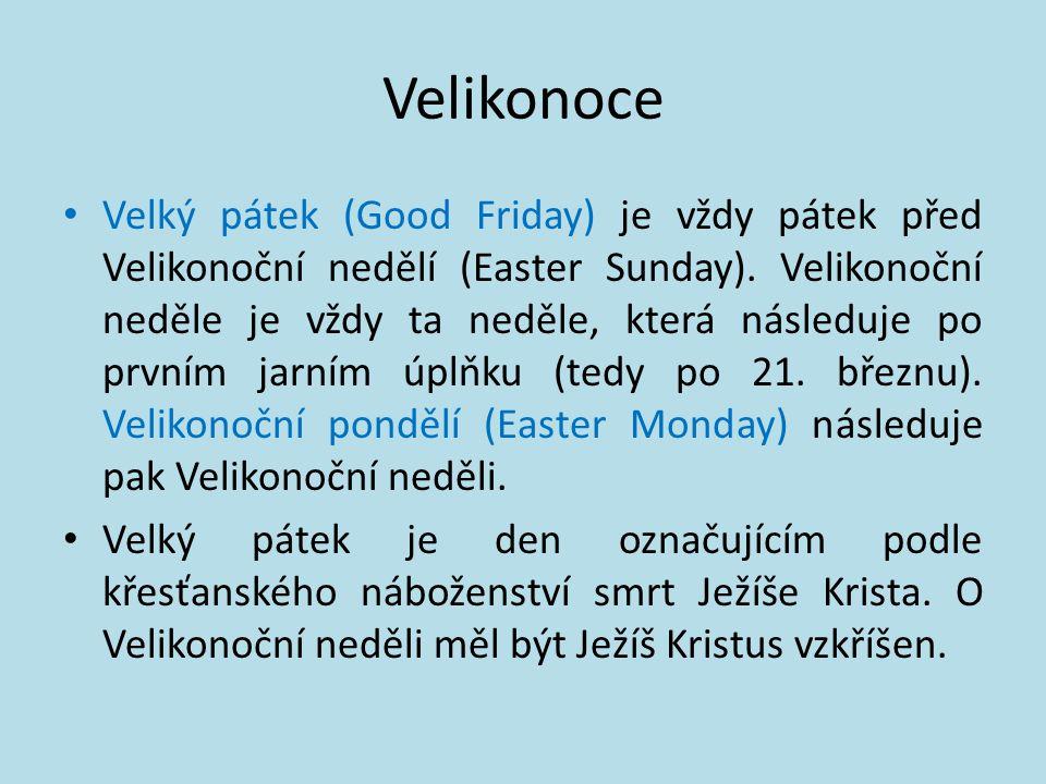 Velikonoce Velký pátek (Good Friday) je vždy pátek před Velikonoční nedělí (Easter Sunday).