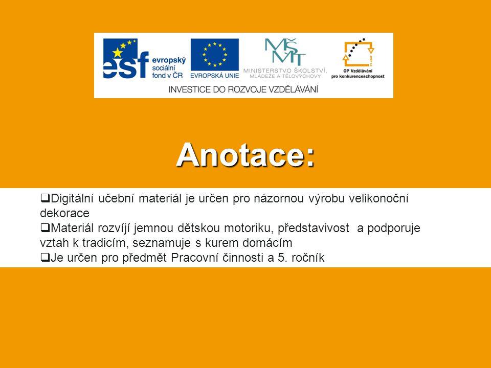 Anotace:  Digitální učební materiál je určen pro názornou výrobu velikonoční dekorace  Materiál rozvíjí jemnou dětskou motoriku, představivost a pod