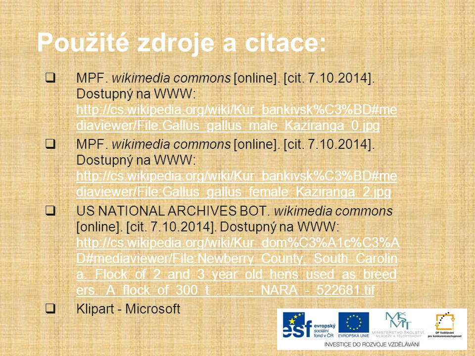 Použité zdroje a citace:  MPF. wikimedia commons [online]. [cit. 7.10.2014]. Dostupný na WWW: http://cs.wikipedia.org/wiki/Kur_bankivsk%C3%BD#me diav