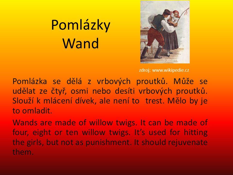 Pomlázky Wand zdroj: www.wikipedie.cz Pomlázka se dělá z vrbových proutků. Může se udělat ze čtyř, osmi nebo desíti vrbových proutků. Slouží k mlácení
