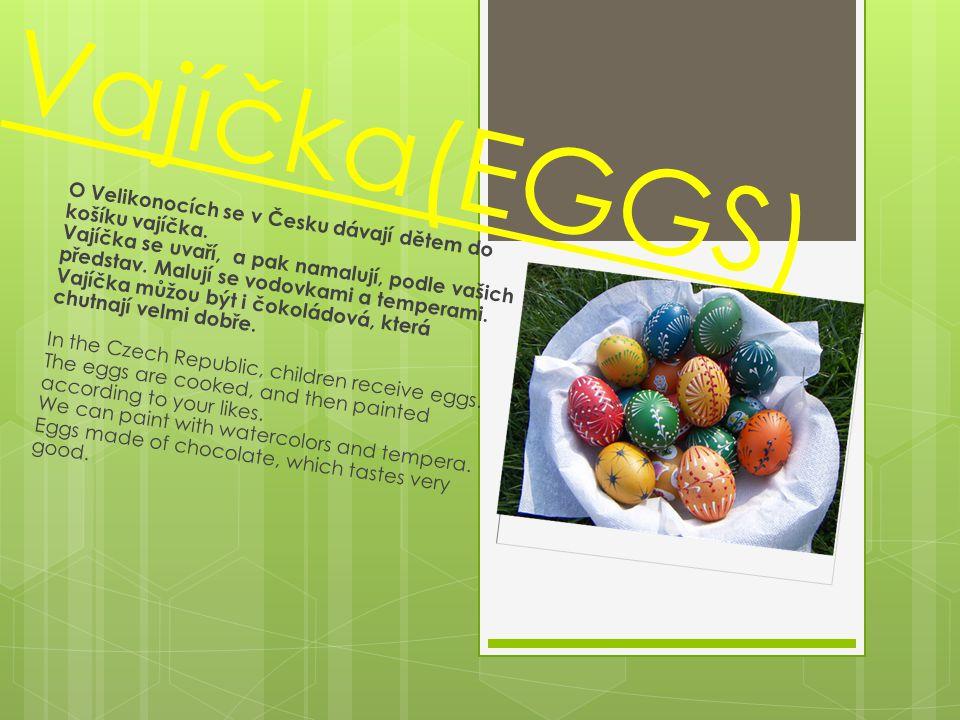 Vajíčka(EGGS) O Velikonocích se v Česku dávají dětem do košíku vajíčka. Vajíčka se uvaří, a pak namalují, podle vašich představ. Malují se vodovkami a