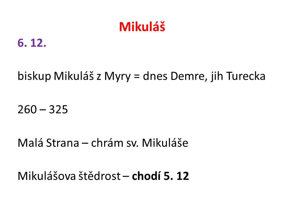 Mikuláš 6. 12. biskup Mikuláš z Myry = dnes Demre, jih Turecka 260 – 325 Malá Strana – chrám sv.