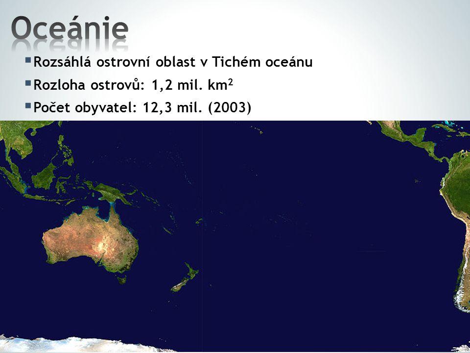  Rozsáhlá ostrovní oblast v Tichém oceánu  Rozloha ostrovů: 1,2 mil.