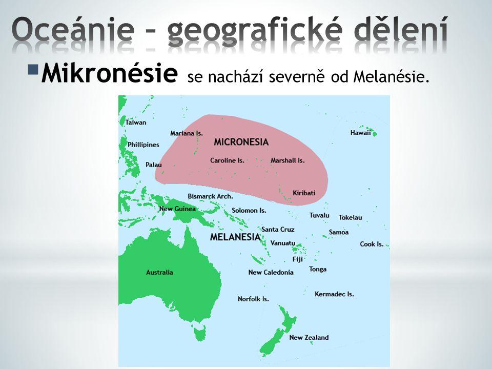 Vulkanické ostrovy: Havaj, Tonga, Samoa Korálové ostrovy: Cookovy ostrovy, Marshallovy ostrovy Kontinentální ostrovy: Nová Guinea, Nová Kaledonie, Šalamounovy ostrovy