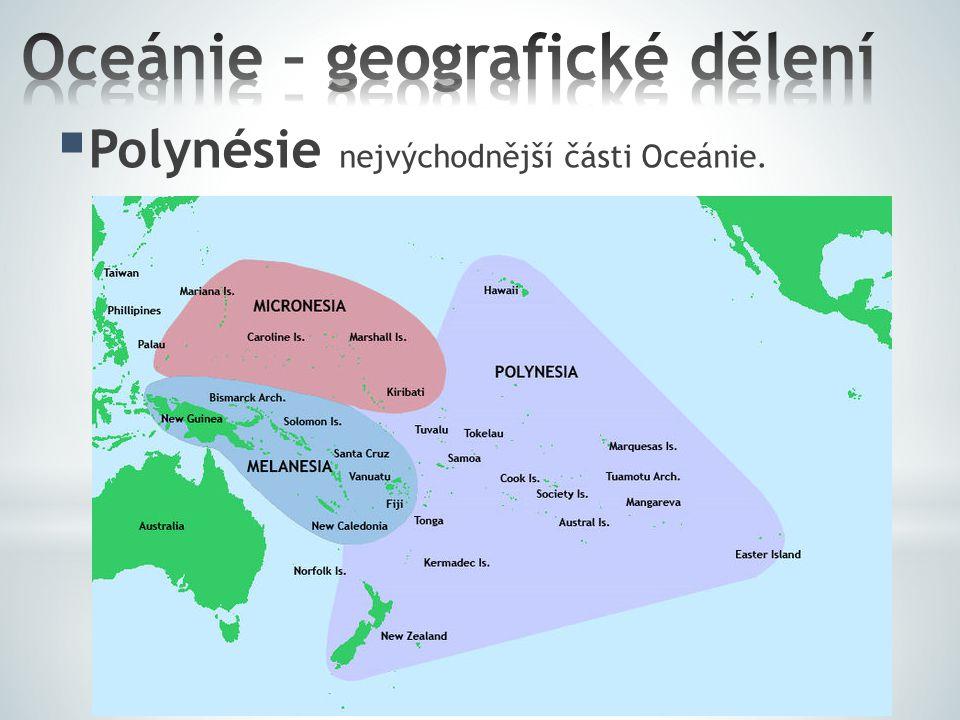  Polynésie nejvýchodnější části Oceánie.