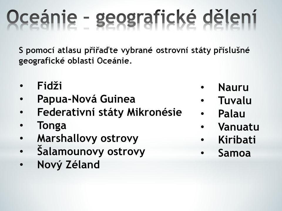 S pomocí atlasu přiřaďte vybrané ostrovní státy příslušné geografické oblasti Oceánie. Fidži Papua-Nová Guinea Federativní státy Mikronésie Tonga Mars
