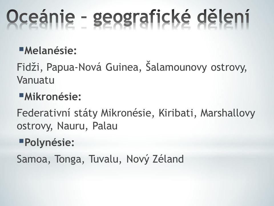  Melanésie: Fidži, Papua-Nová Guinea, Šalamounovy ostrovy, Vanuatu  Mikronésie: Federativní státy Mikronésie, Kiribati, Marshallovy ostrovy, Nauru,