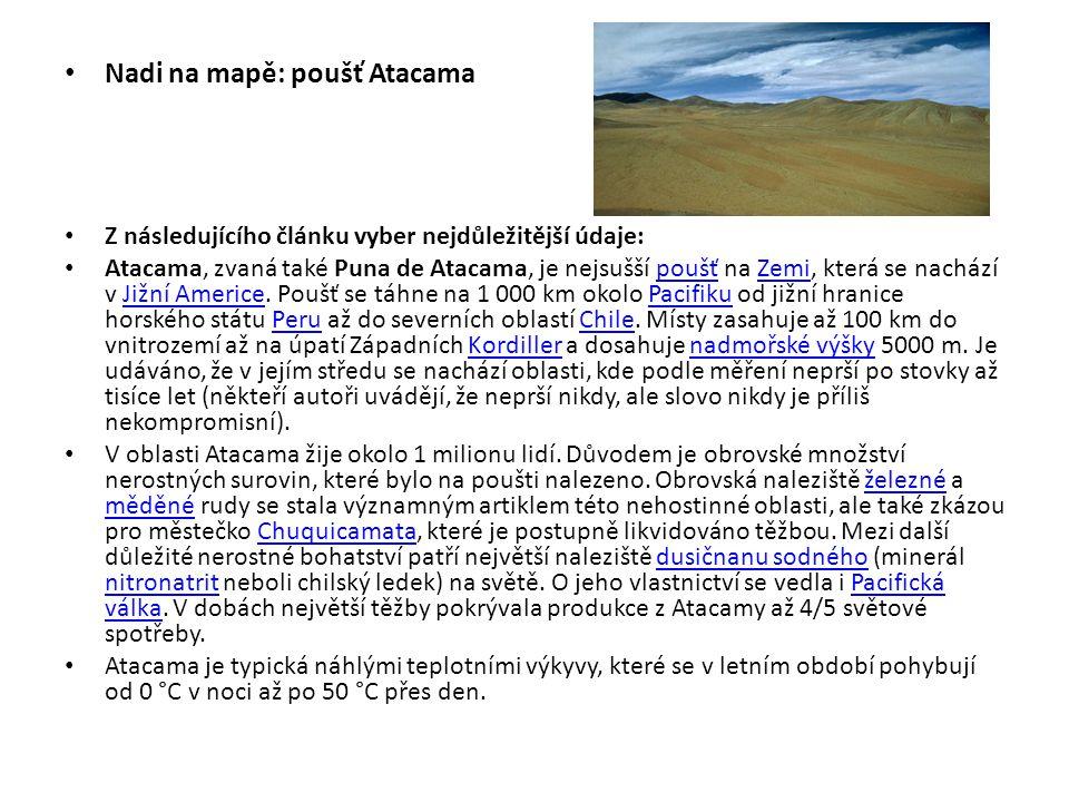 Nadi na mapě: poušť Atacama Z následujícího článku vyber nejdůležitější údaje: Atacama, zvaná také Puna de Atacama, je nejsušší poušť na Zemi, která se nachází v Jižní Americe.