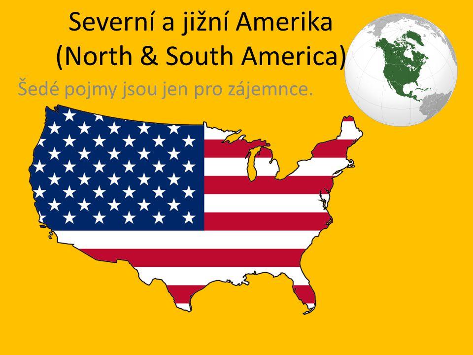 Severní a jižní Amerika (North & South America) Šedé pojmy jsou jen pro zájemnce.