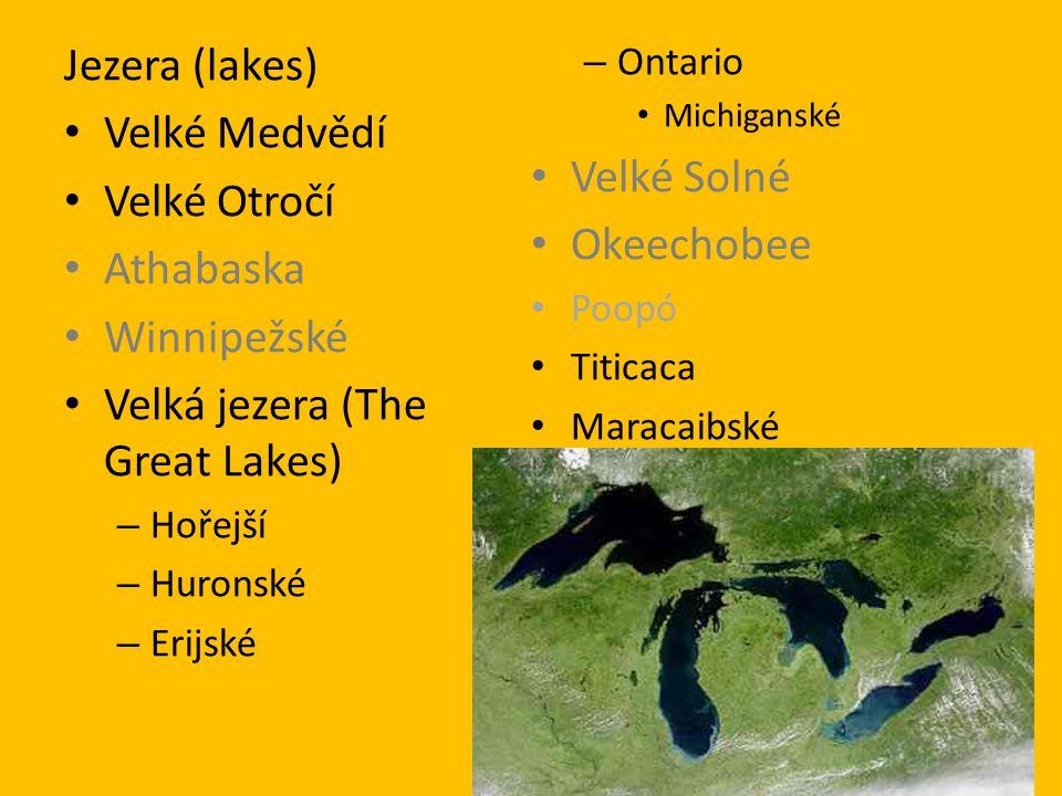 Jezera (lakes) Velké Medvědí Velké Otročí Athabaska Winnipežské Velká jezera (The Great Lakes) – Hořejší – Huronské – Erijské – Ontario Michiganské Ve