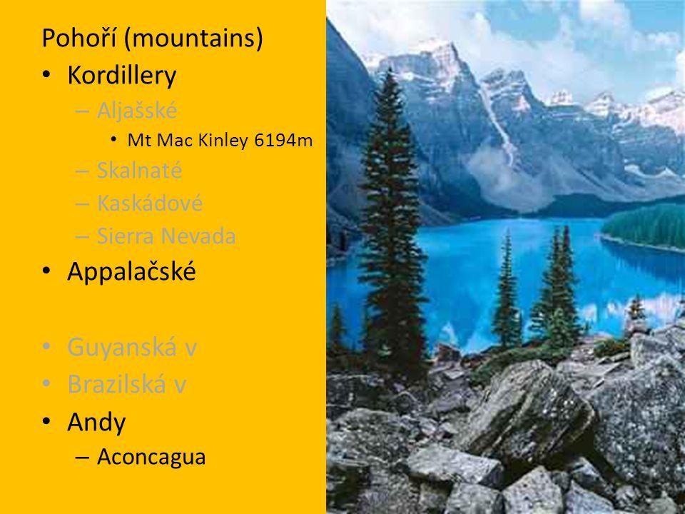 Pohoří (mountains) Kordillery – Aljašské Mt Mac Kinley 6194m – Skalnaté – Kaskádové – Sierra Nevada Appalačské Guyanská v Brazilská v Andy – Aconcagua
