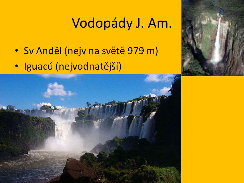 Vodopády J. Am. Sv Anděl (nejv na světě 979 m) Iguacú (nejvodnatější)
