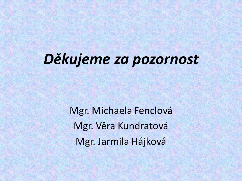 Děkujeme za pozornost Mgr. Michaela Fenclová Mgr. Věra Kundratová Mgr. Jarmila Hájková