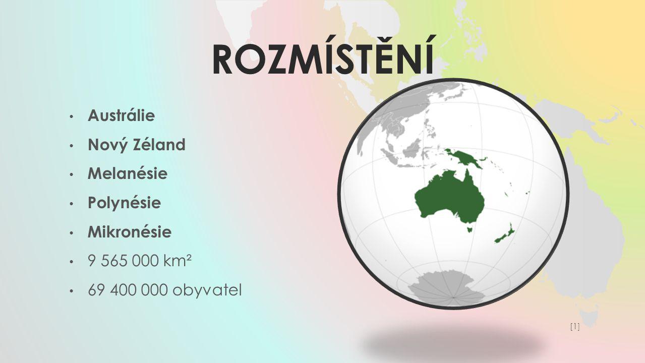 ROZMÍSTĚNÍ Austrálie Nový Zéland Melanésie Polynésie Mikronésie 9 565 000 km² 69 400 000 obyvatel [1][1]