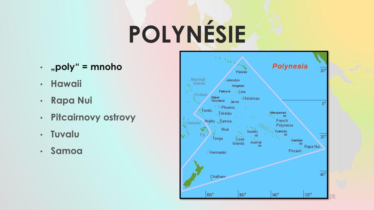 "POLYNÉSIE ""poly"" = mnoho Hawaii Rapa Nui Pitcairnovy ostrovy Tuvalu Samoa [3][3]"