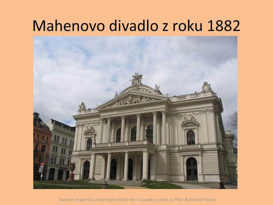 Mahenovo divadlo z roku 1882 Autorem materiálu a všech jeho částí, není-li uvedeno jinak, je PhDr. Bohumila Fillová.
