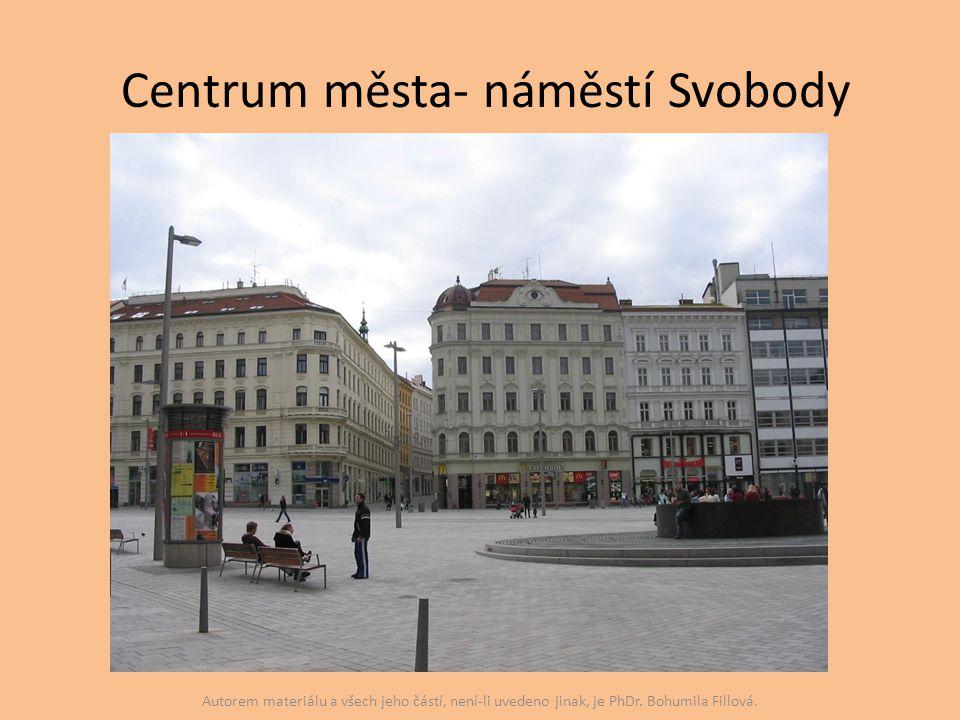 Centrum města- náměstí Svobody Autorem materiálu a všech jeho částí, není-li uvedeno jinak, je PhDr. Bohumila Fillová.