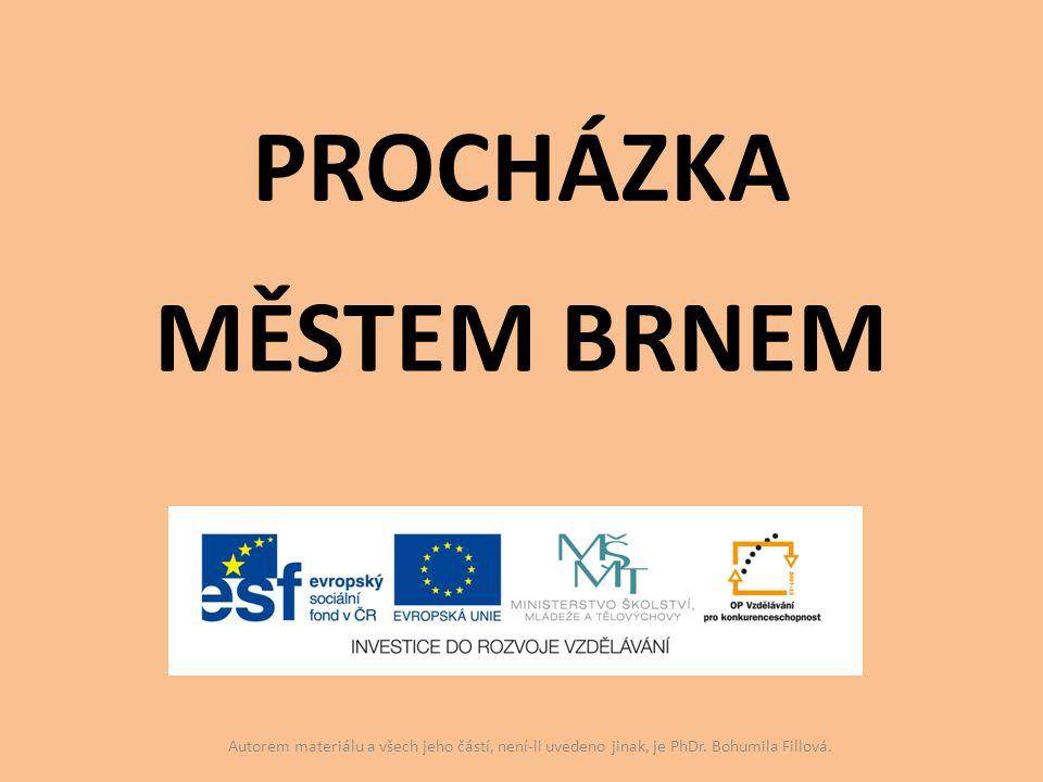 PROCHÁZKA MĚSTEM BRNEM Autorem materiálu a všech jeho částí, není-li uvedeno jinak, je PhDr. Bohumila Fillová.