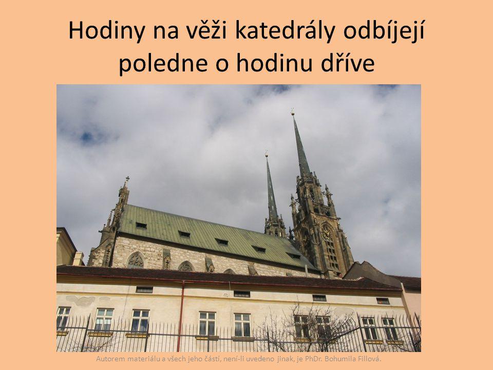 Hodiny na věži katedrály odbíjejí poledne o hodinu dříve Autorem materiálu a všech jeho částí, není-li uvedeno jinak, je PhDr. Bohumila Fillová.