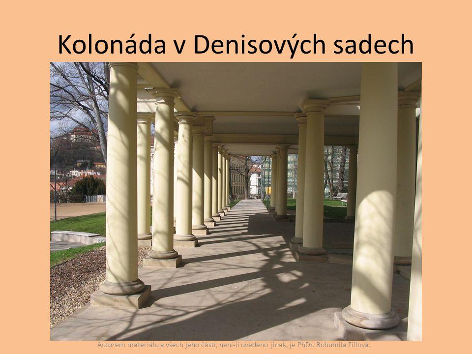 Kolonáda v Denisových sadech Autorem materiálu a všech jeho částí, není-li uvedeno jinak, je PhDr. Bohumila Fillová.