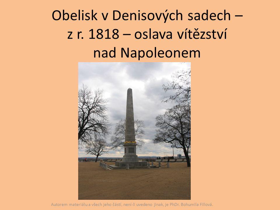 Obelisk v Denisových sadech – z r. 1818 – oslava vítězství nad Napoleonem Autorem materiálu a všech jeho částí, není-li uvedeno jinak, je PhDr. Bohumi