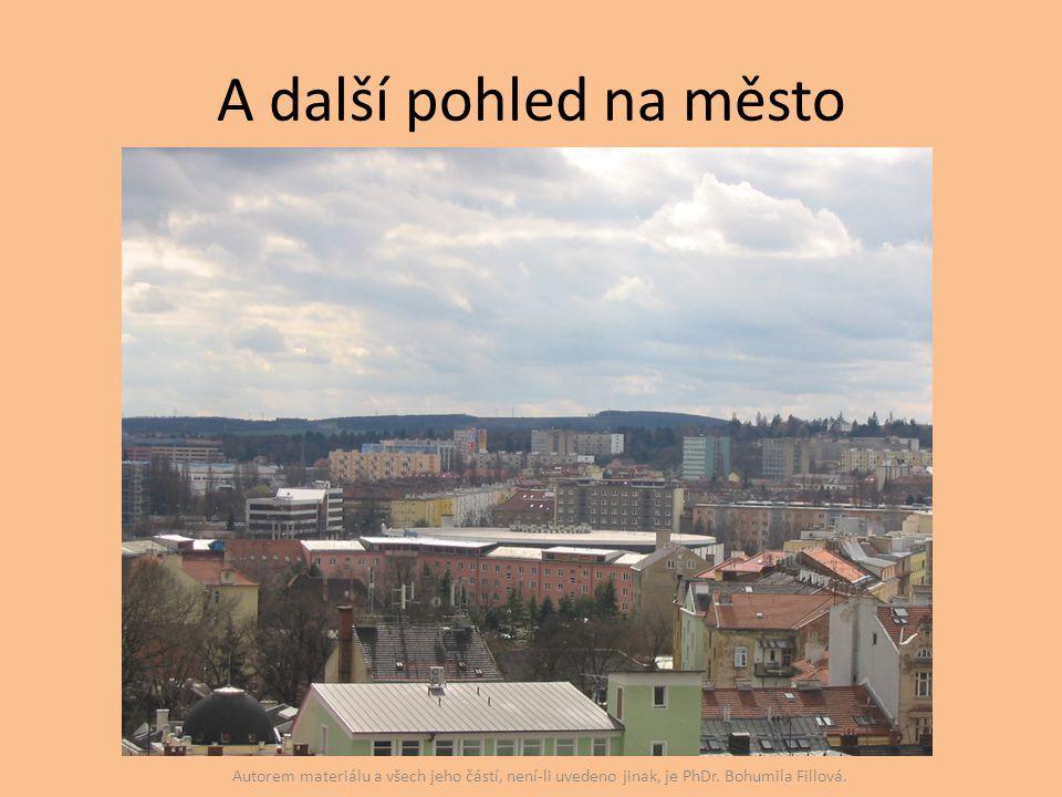 A další pohled na město Autorem materiálu a všech jeho částí, není-li uvedeno jinak, je PhDr. Bohumila Fillová.