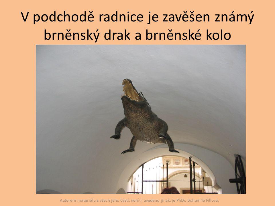 V podchodě radnice je zavěšen známý brněnský drak a brněnské kolo Autorem materiálu a všech jeho částí, není-li uvedeno jinak, je PhDr. Bohumila Fillo