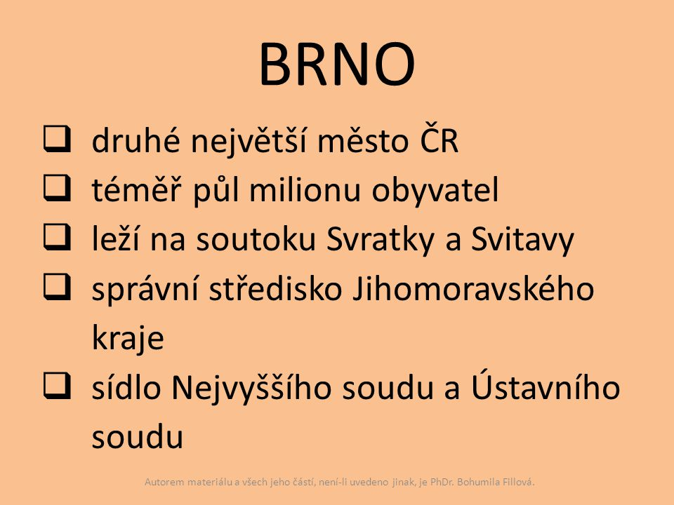 BRNO  druhé největší město ČR  téměř půl milionu obyvatel  leží na soutoku Svratky a Svitavy  správní středisko Jihomoravského kraje  sídlo Nejvy