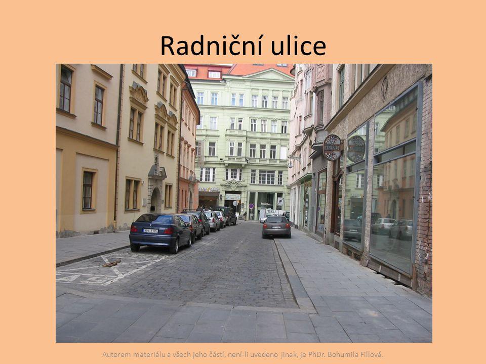 Radniční ulice Autorem materiálu a všech jeho částí, není-li uvedeno jinak, je PhDr. Bohumila Fillová.